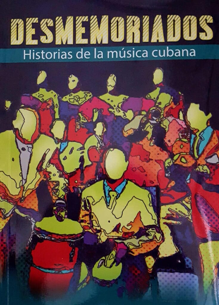 "Cover of the book Desmemoriados. Historias de la música cubana [""Forgetful/Histories of Cuban music""], of Rosa Marquetti Torres."
